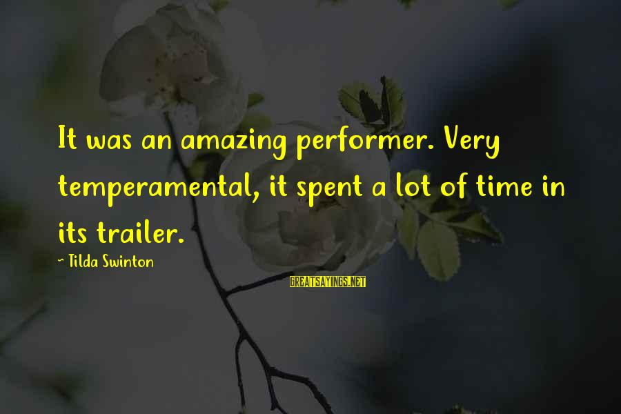 Temperamental Sayings By Tilda Swinton: It was an amazing performer. Very temperamental, it spent a lot of time in its