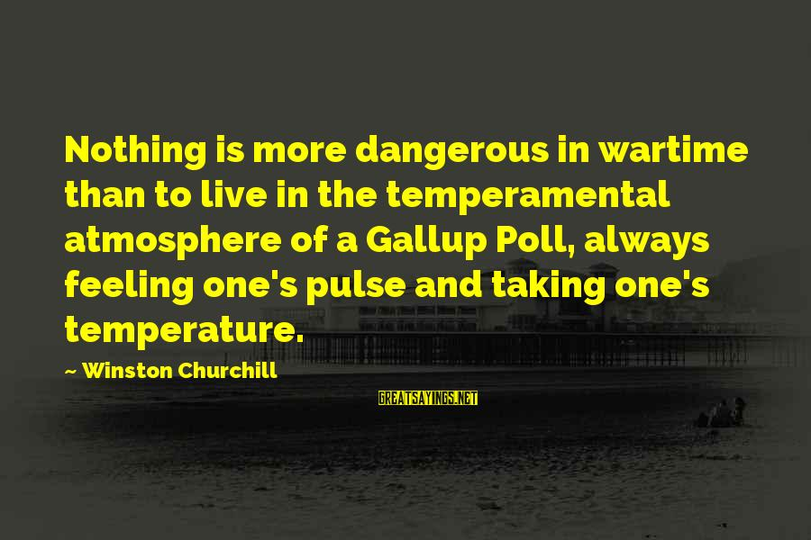 Temperamental Sayings By Winston Churchill: Nothing is more dangerous in wartime than to live in the temperamental atmosphere of a