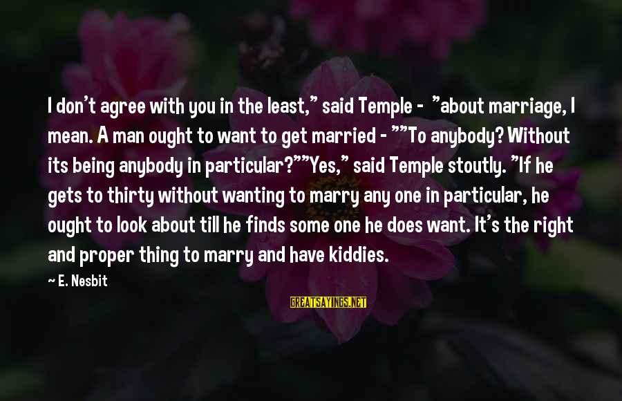 """Temple Marriage Sayings By E. Nesbit: I don't agree with you in the least,"""" said Temple - """"about marriage, I mean."""