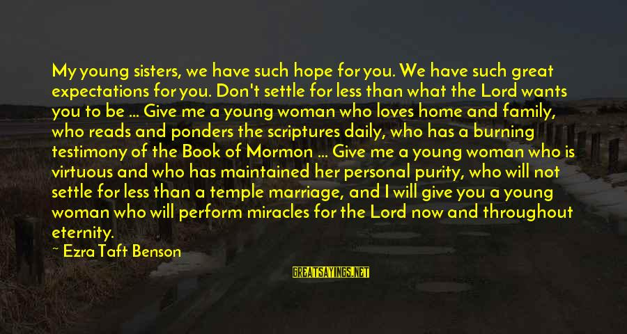 Temple Marriage Sayings By Ezra Taft Benson: My young sisters, we have such hope for you. We have such great expectations for