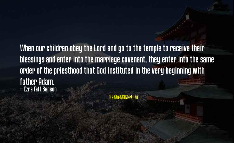 Temple Marriage Sayings By Ezra Taft Benson: When our children obey the Lord and go to the temple to receive their blessings