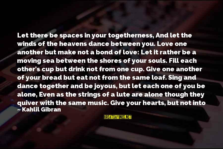 Temple Marriage Sayings By Kahlil Gibran: Let there be spaces in your togetherness, And let the winds of the heavens dance