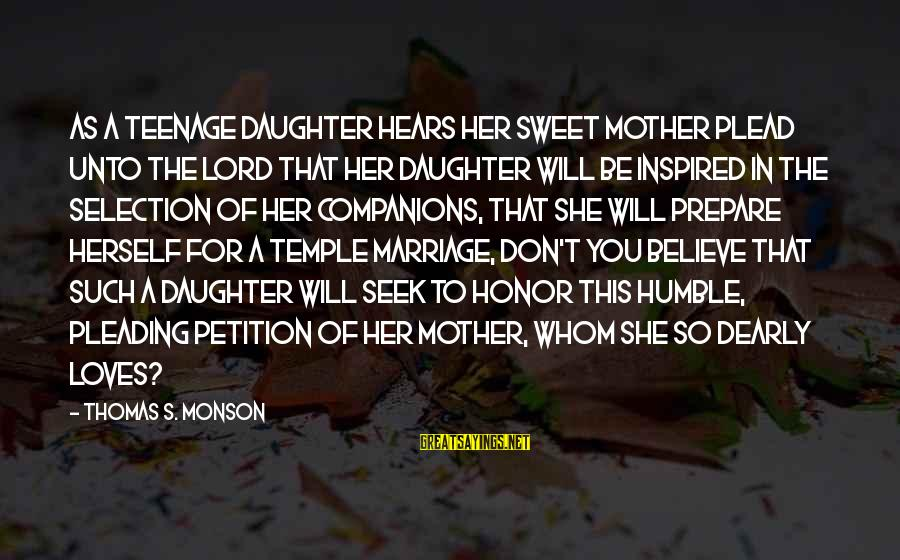 Temple Marriage Sayings By Thomas S. Monson: As a teenage daughter hears her sweet mother plead unto the Lord that her daughter