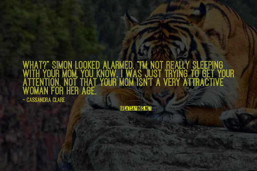 "Temujai Sayings By Cassandra Clare: What?"" Simon looked alarmed. ""I'm not really sleeping with your mom, you know. I was"