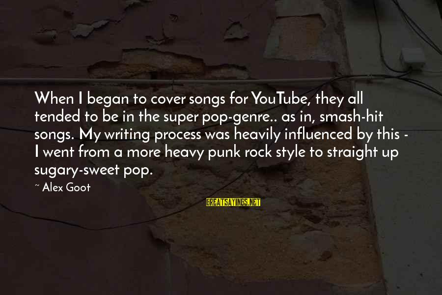 Tended Sayings By Alex Goot: When I began to cover songs for YouTube, they all tended to be in the