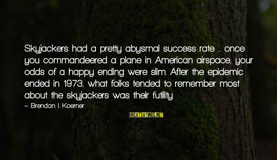 Tended Sayings By Brendan I. Koerner: Skyjackers had a pretty abysmal success rate - once you commandeered a plane in American