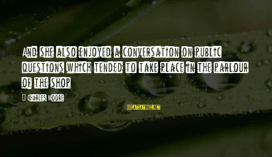 Tended Sayings By Charles Moore: And she also enjoyed a conversation on public questions which tended to take place in
