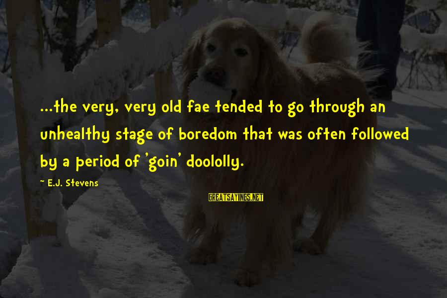 Tended Sayings By E.J. Stevens: ...the very, very old fae tended to go through an unhealthy stage of boredom that