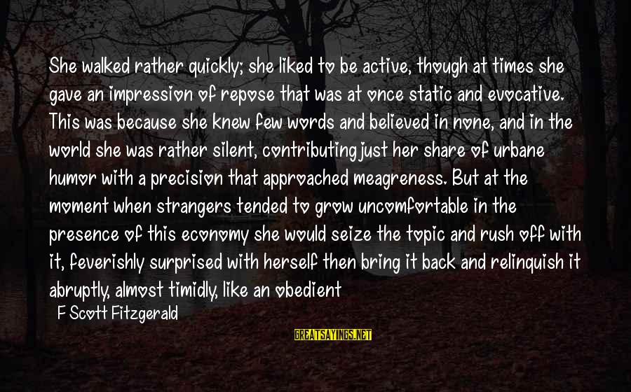Tended Sayings By F Scott Fitzgerald: She walked rather quickly; she liked to be active, though at times she gave an