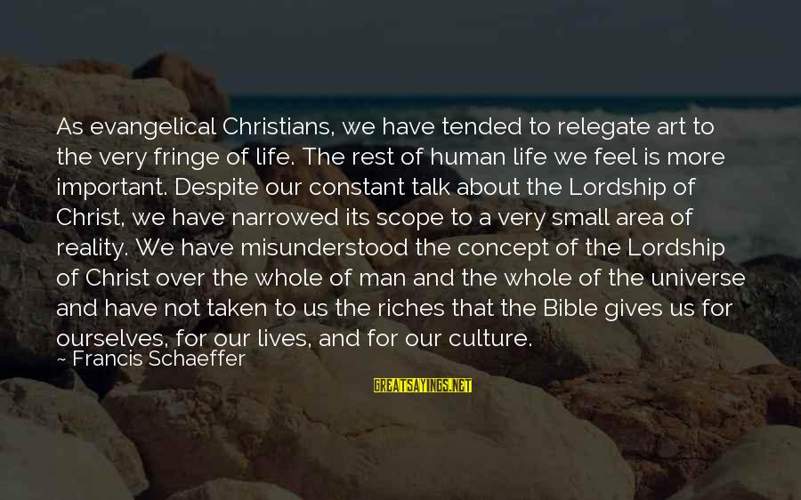 Tended Sayings By Francis Schaeffer: As evangelical Christians, we have tended to relegate art to the very fringe of life.