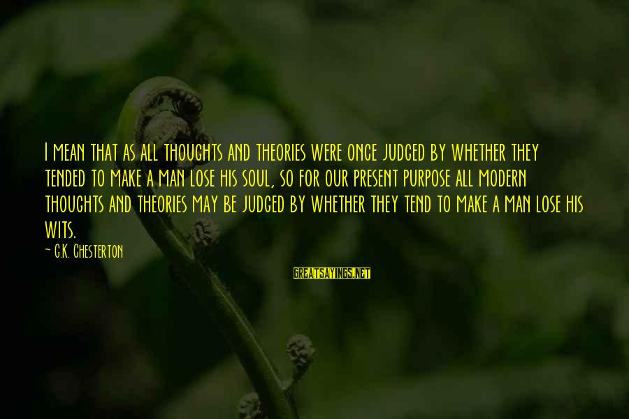 Tended Sayings By G.K. Chesterton: I mean that as all thoughts and theories were once judged by whether they tended