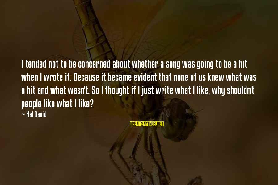 Tended Sayings By Hal David: I tended not to be concerned about whether a song was going to be a