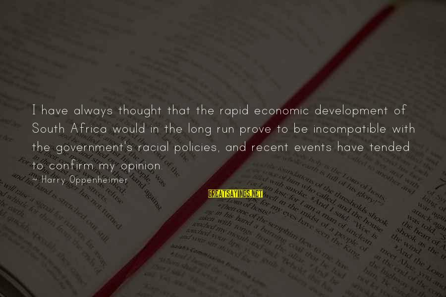 Tended Sayings By Harry Oppenheimer: I have always thought that the rapid economic development of South Africa would in the