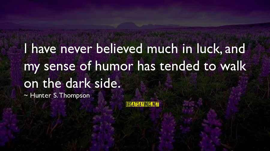 Tended Sayings By Hunter S. Thompson: I have never believed much in luck, and my sense of humor has tended to