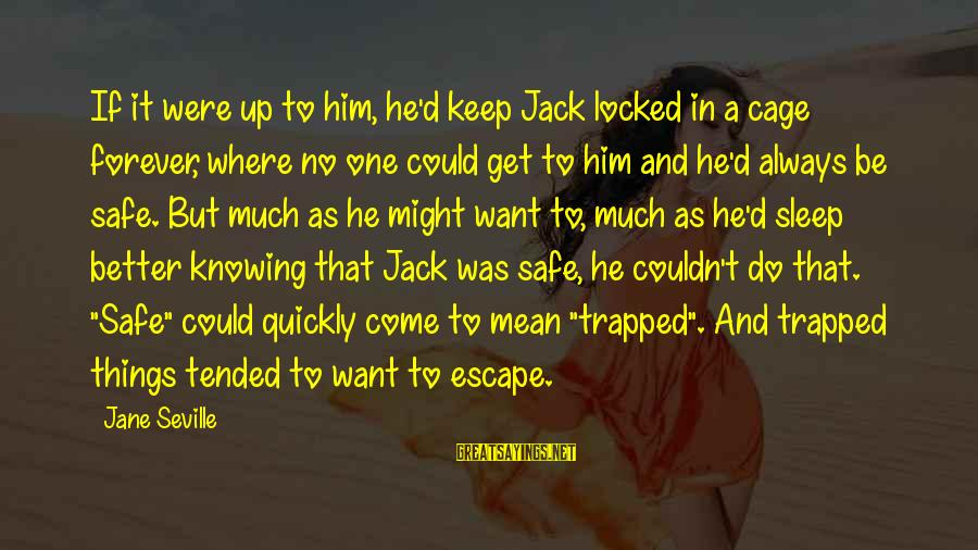 Tended Sayings By Jane Seville: If it were up to him, he'd keep Jack locked in a cage forever, where