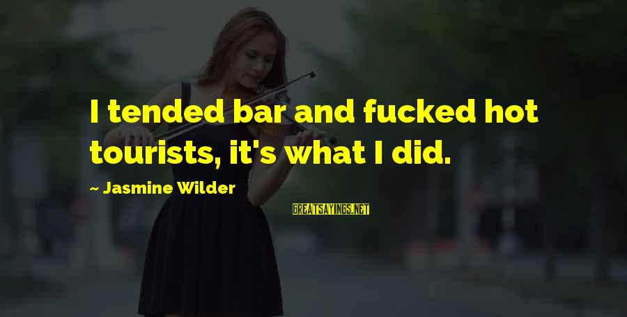Tended Sayings By Jasmine Wilder: I tended bar and fucked hot tourists, it's what I did.