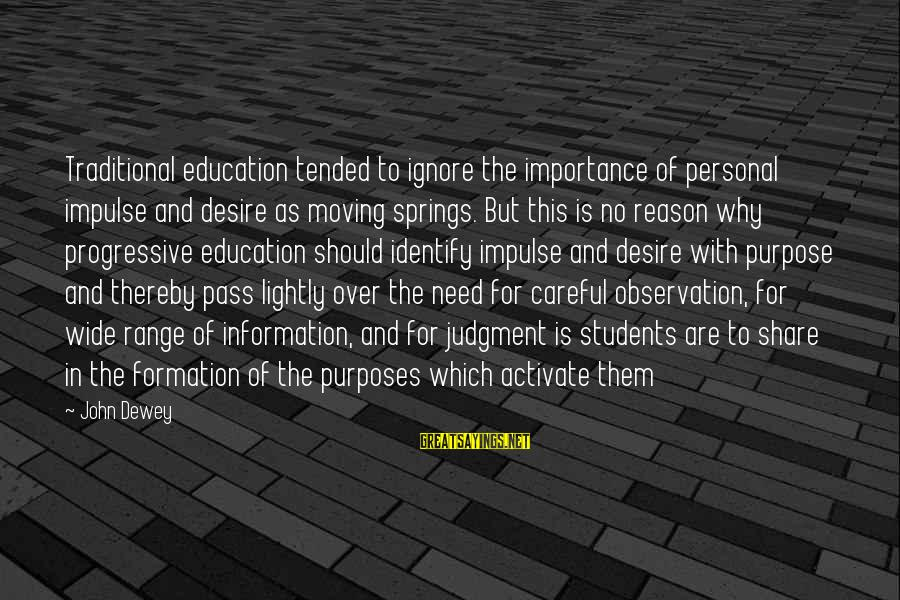 Tended Sayings By John Dewey: Traditional education tended to ignore the importance of personal impulse and desire as moving springs.
