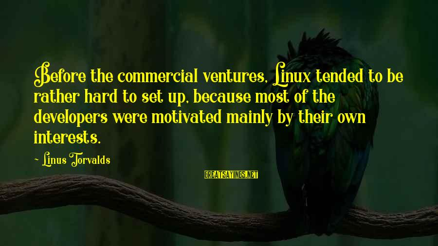 Tended Sayings By Linus Torvalds: Before the commercial ventures, Linux tended to be rather hard to set up, because most