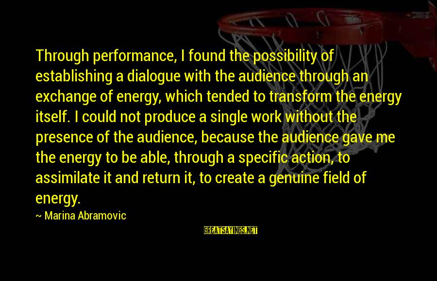 Tended Sayings By Marina Abramovic: Through performance, I found the possibility of establishing a dialogue with the audience through an