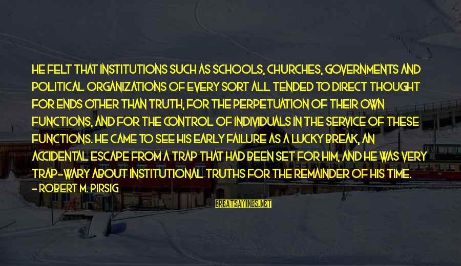 Tended Sayings By Robert M. Pirsig: He felt that institutions such as schools, churches, governments and political organizations of every sort