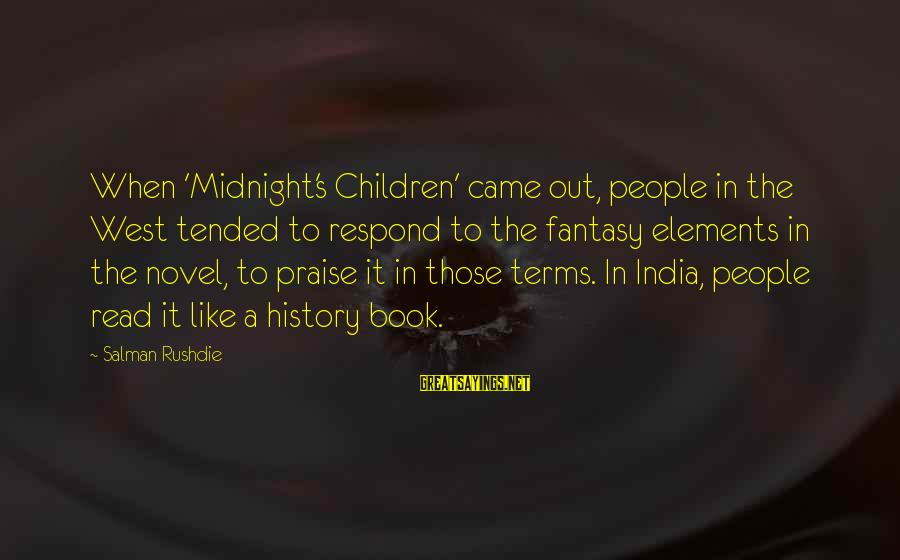 Tended Sayings By Salman Rushdie: When 'Midnight's Children' came out, people in the West tended to respond to the fantasy