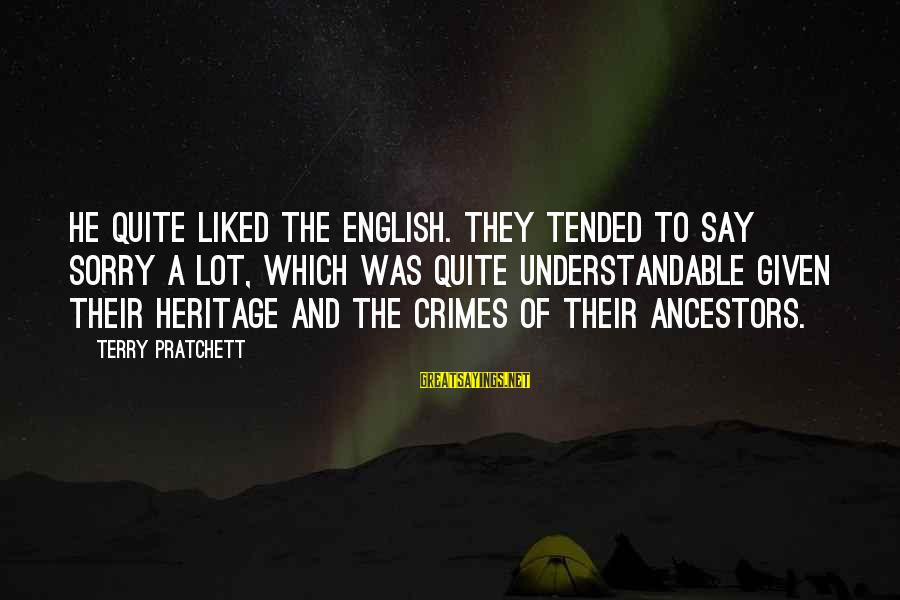 Tended Sayings By Terry Pratchett: He quite liked the English. They tended to say sorry a lot, which was quite