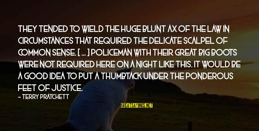 Tended Sayings By Terry Pratchett: They tended to wield the huge blunt ax of the law in circumstances that required