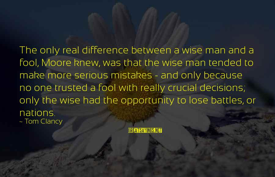 Tended Sayings By Tom Clancy: The only real difference between a wise man and a fool, Moore knew, was that