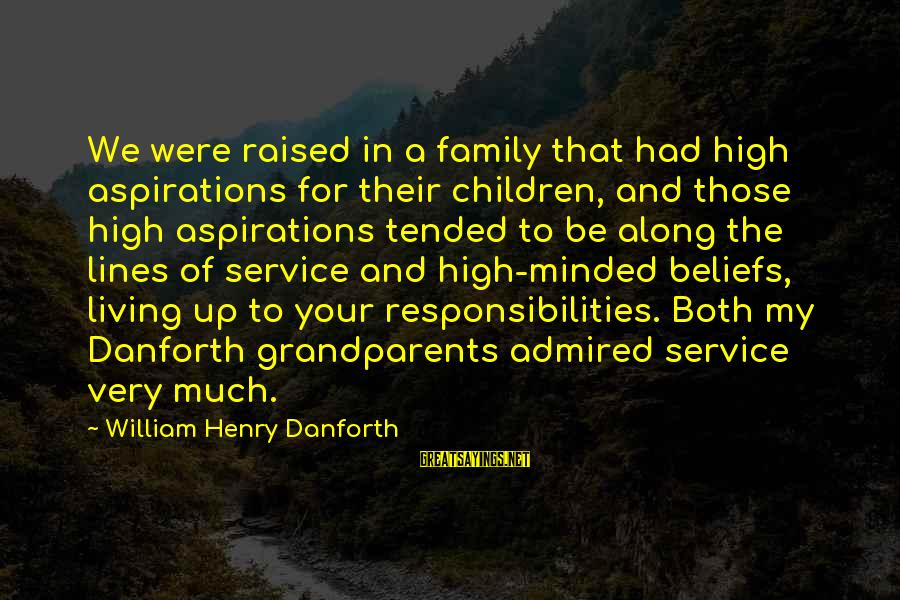 Tended Sayings By William Henry Danforth: We were raised in a family that had high aspirations for their children, and those