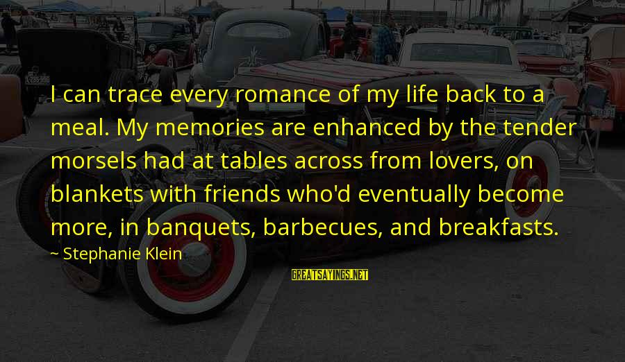 Tender Morsels Sayings By Stephanie Klein: I can trace every romance of my life back to a meal. My memories are