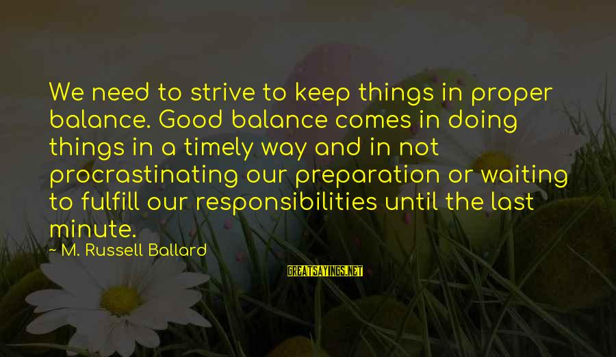 Tennessee Mountains Sayings By M. Russell Ballard: We need to strive to keep things in proper balance. Good balance comes in doing