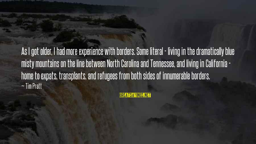 Tennessee Mountains Sayings By Tim Pratt: As I got older, I had more experience with borders. Some literal - living in