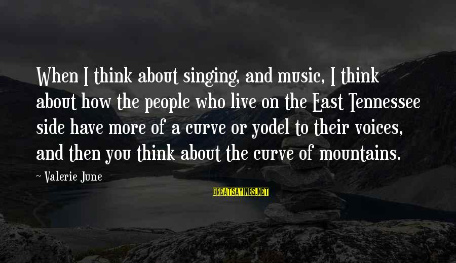 Tennessee Mountains Sayings By Valerie June: When I think about singing, and music, I think about how the people who live