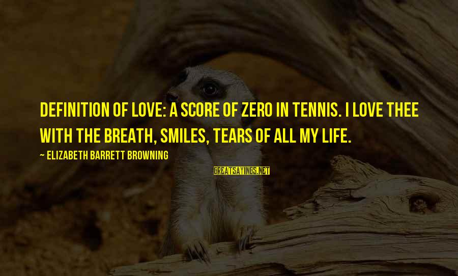 Tennis Score Sayings By Elizabeth Barrett Browning: Definition of Love: A score of zero in tennis. I love thee with the breath,