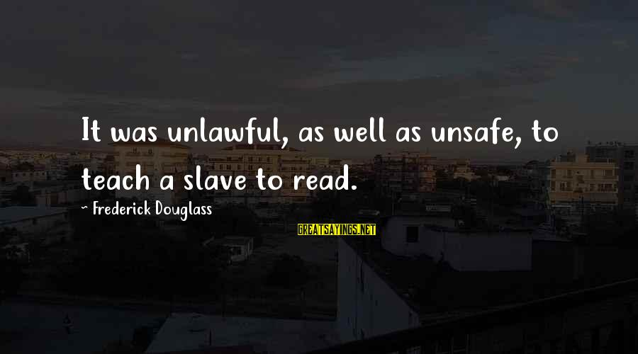Tennis Score Sayings By Frederick Douglass: It was unlawful, as well as unsafe, to teach a slave to read.