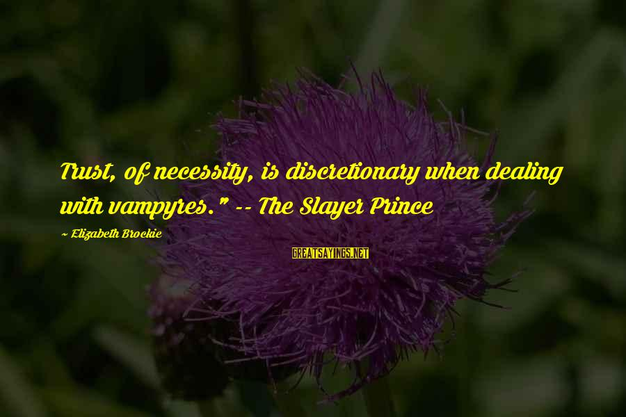 "Tensity Sayings By Elizabeth Brockie: Trust, of necessity, is discretionary when dealing with vampyres."" -- The Slayer Prince"