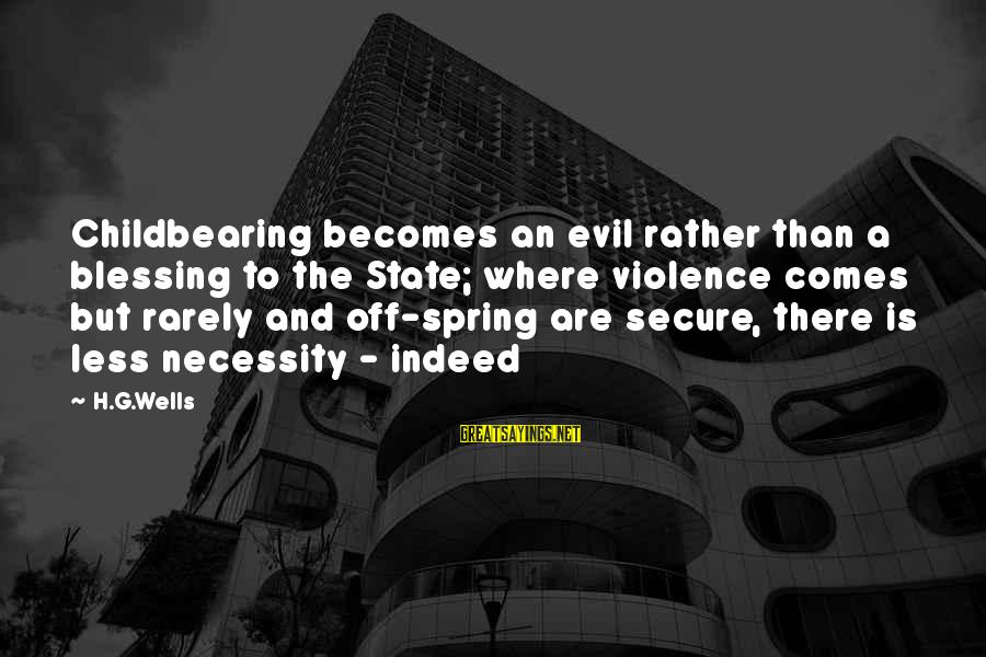 Tentful Sayings By H.G.Wells: Childbearing becomes an evil rather than a blessing to the State; where violence comes but