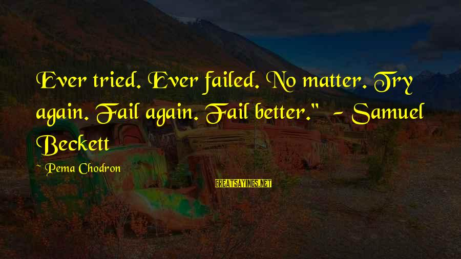 """Tentful Sayings By Pema Chodron: Ever tried. Ever failed. No matter. Try again. Fail again. Fail better."""" - Samuel Beckett"""