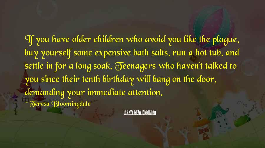 Teresa Bloomingdale Sayings: If you have older children who avoid you like the plague, buy yourself some expensive