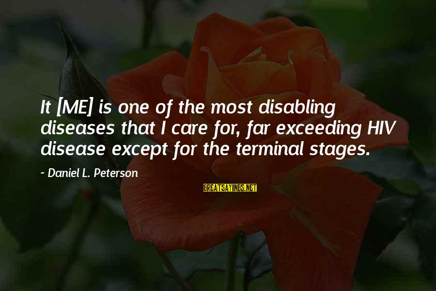 Terminal Disease Sayings By Daniel L. Peterson: It [ME] is one of the most disabling diseases that I care for, far exceeding