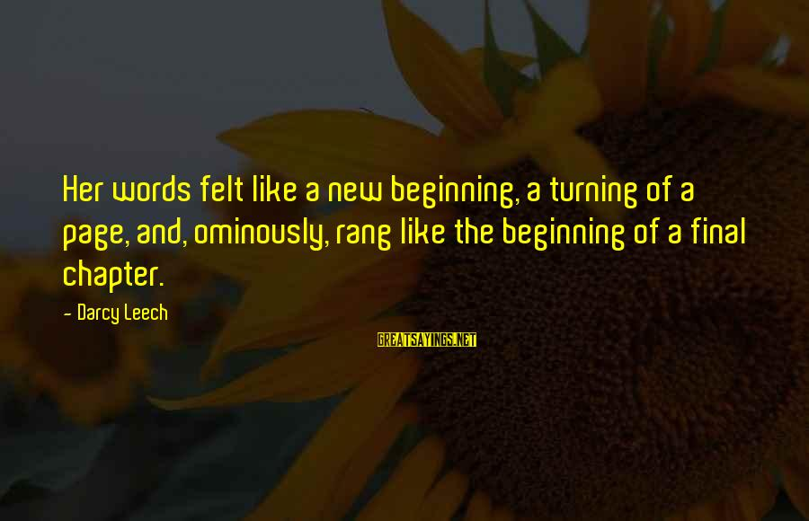Terminal Disease Sayings By Darcy Leech: Her words felt like a new beginning, a turning of a page, and, ominously, rang