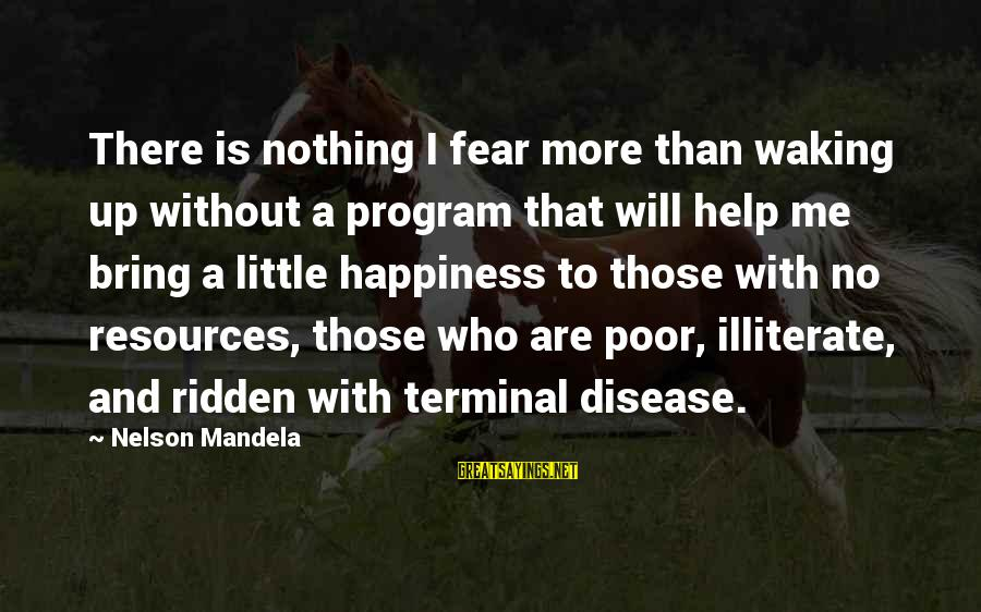 Terminal Disease Sayings By Nelson Mandela: There is nothing I fear more than waking up without a program that will help