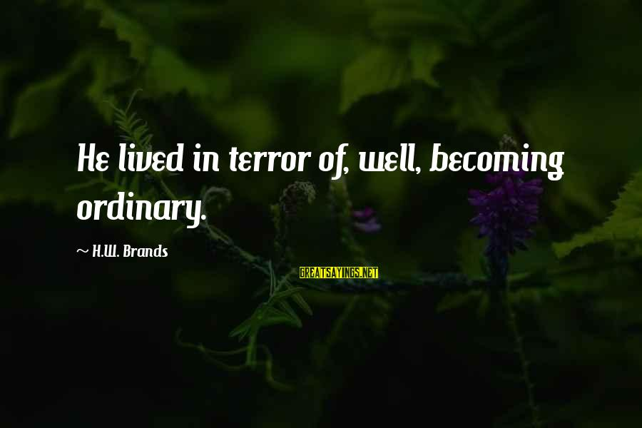 Terminating Relationship Sayings By H.W. Brands: He lived in terror of, well, becoming ordinary.