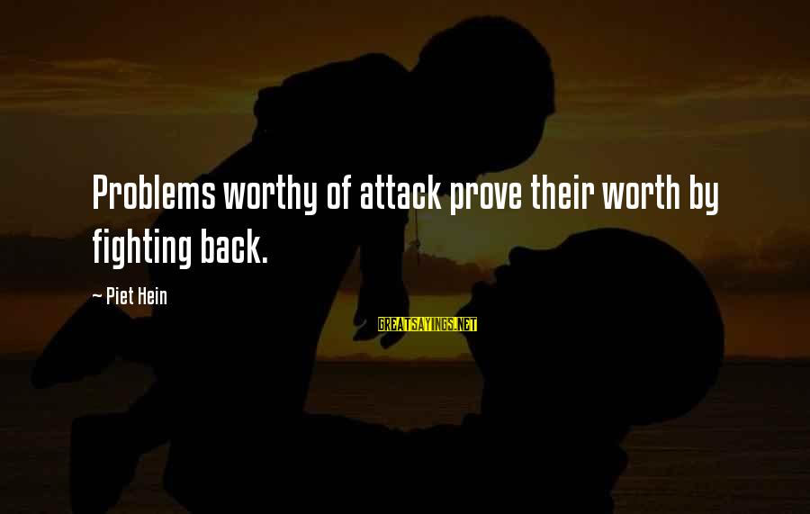 Terminating Relationship Sayings By Piet Hein: Problems worthy of attack prove their worth by fighting back.