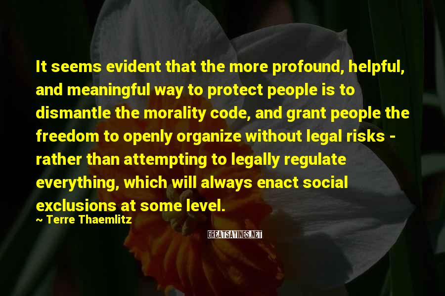Terre Thaemlitz Sayings: It seems evident that the more profound, helpful, and meaningful way to protect people is