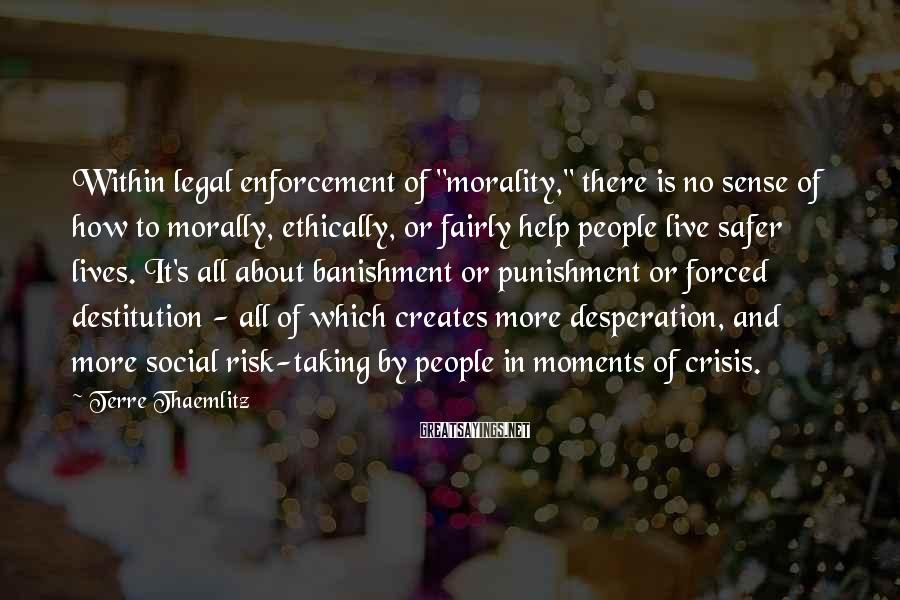 """Terre Thaemlitz Sayings: Within legal enforcement of """"morality,"""" there is no sense of how to morally, ethically, or"""