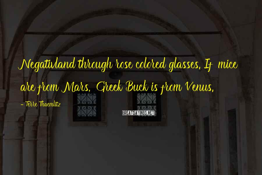Terre Thaemlitz Sayings: Negativland through rose colored glasses. If 'mice are from Mars,' Greek Buck is from Venus.