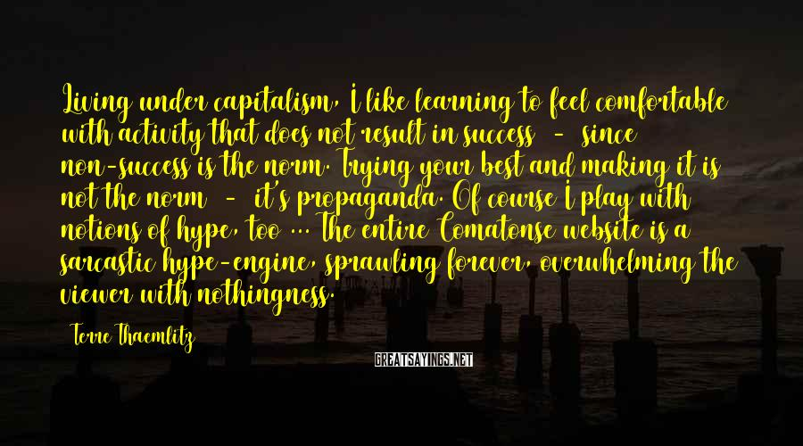 Terre Thaemlitz Sayings: Living under capitalism, I like learning to feel comfortable with activity that does not result