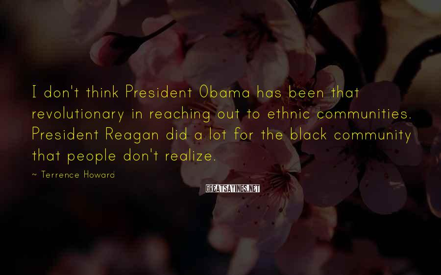 Terrence Howard Sayings: I don't think President Obama has been that revolutionary in reaching out to ethnic communities.
