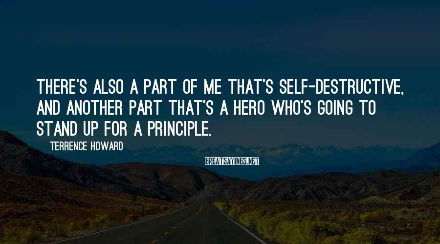 Terrence Howard Sayings: There's also a part of me that's self-destructive, and another part that's a hero who's